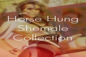 Horse Hung Shemale Collection 2